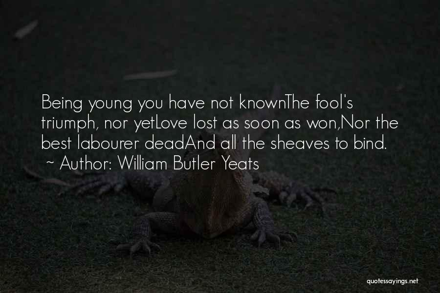 Life Lost Too Young Quotes By William Butler Yeats
