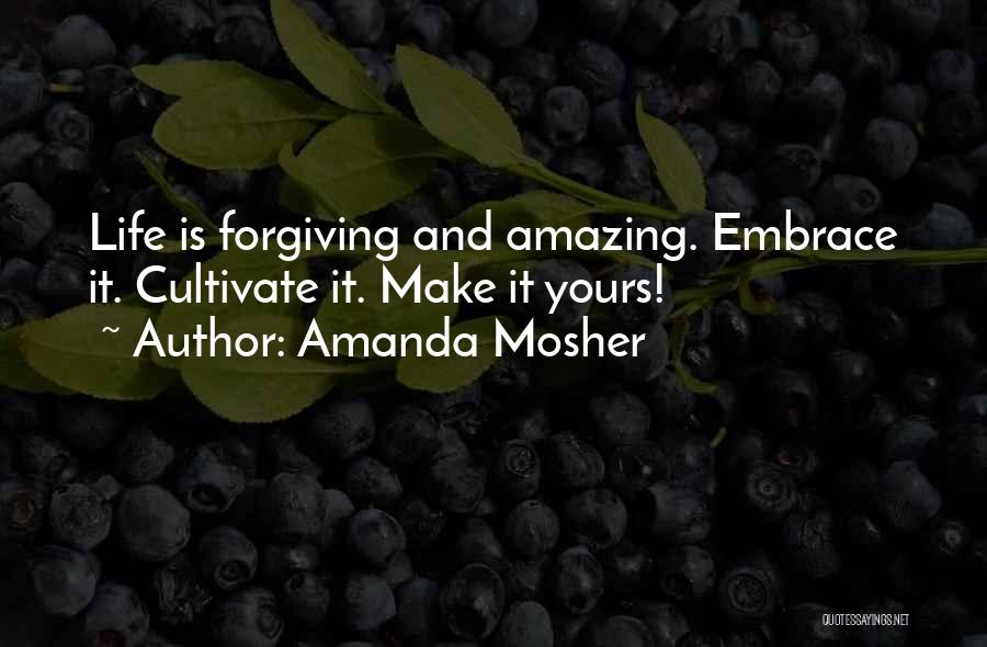 Life Love And Forgiveness Quotes By Amanda Mosher