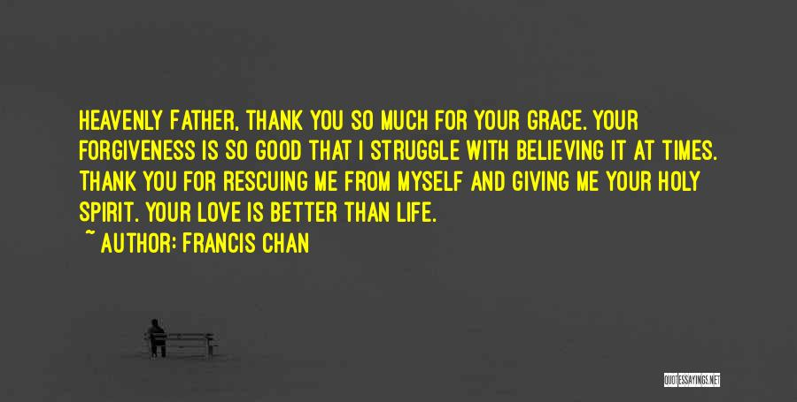 Life Love And Forgiveness Quotes By Francis Chan