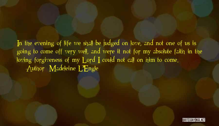 Life Love And Forgiveness Quotes By Madeleine L'Engle