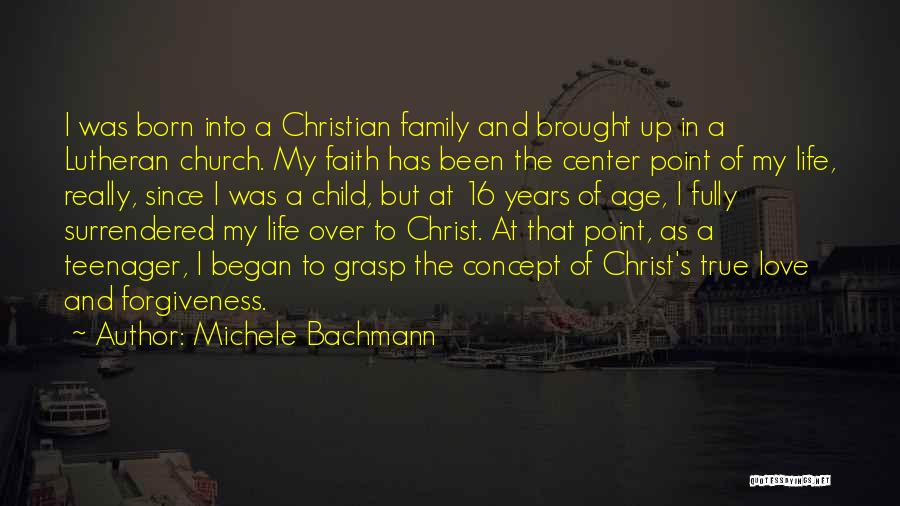 Life Love And Forgiveness Quotes By Michele Bachmann