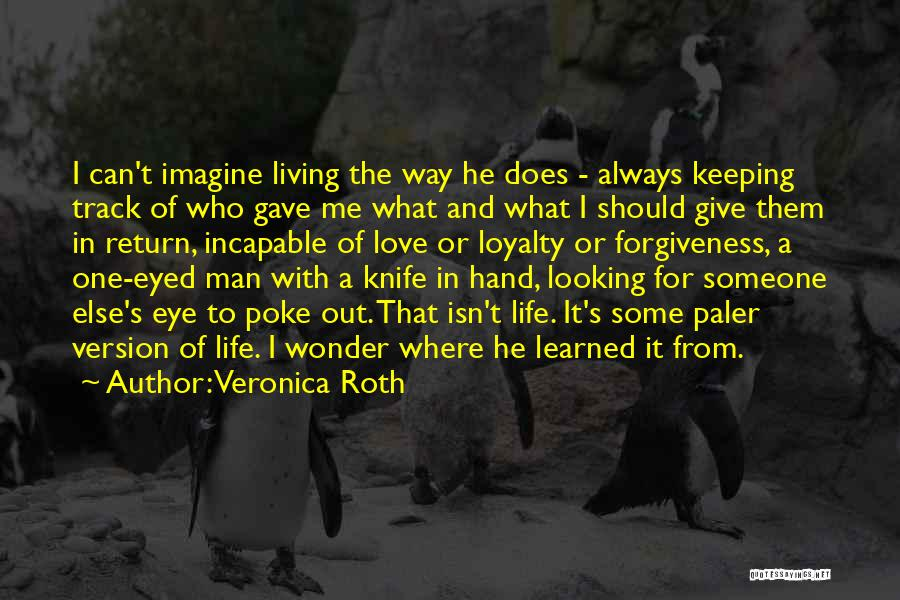 Life Love And Forgiveness Quotes By Veronica Roth