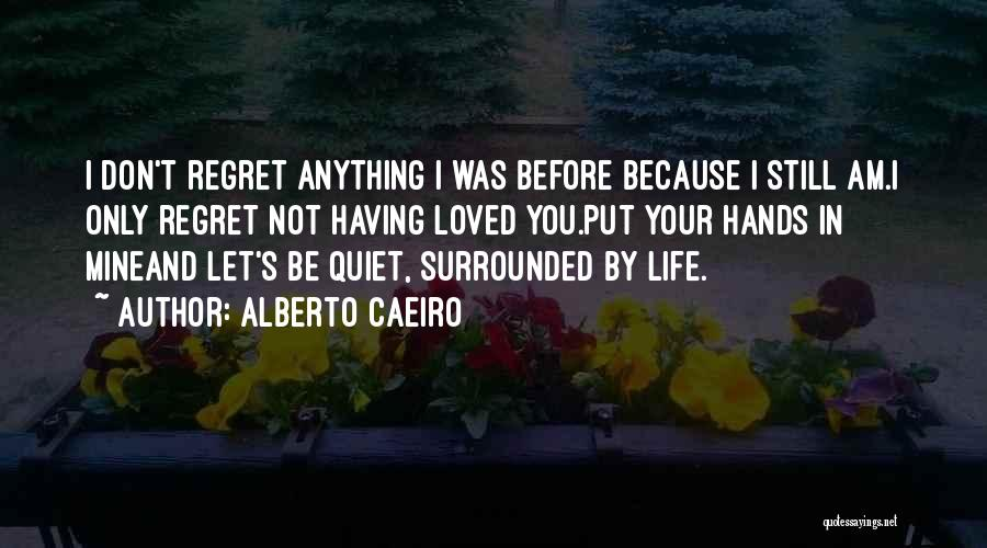 Life Love And Regret Quotes By Alberto Caeiro