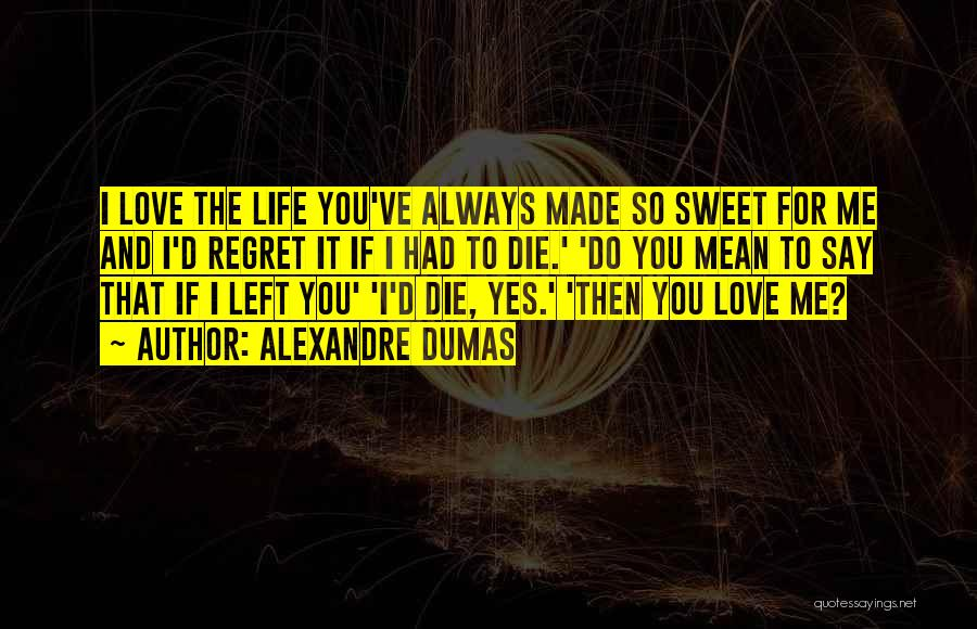 Life Love And Regret Quotes By Alexandre Dumas