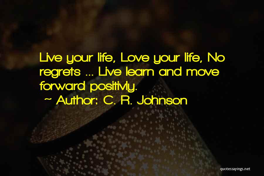 Life Love And Regret Quotes By C. R. Johnson