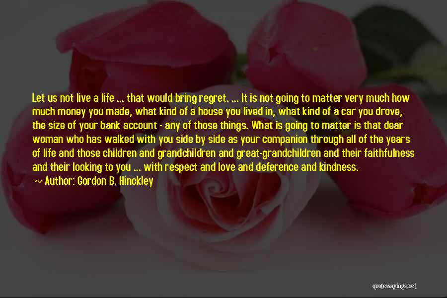Life Love And Regret Quotes By Gordon B. Hinckley