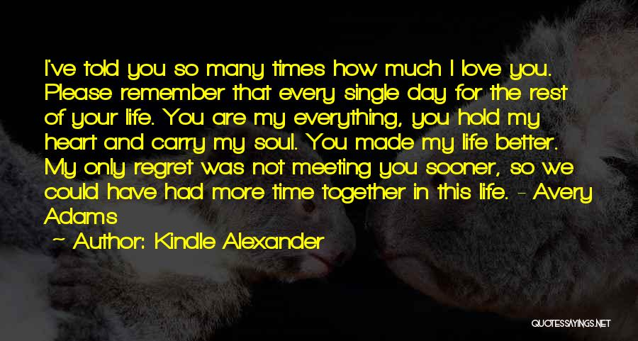 Life Love And Regret Quotes By Kindle Alexander