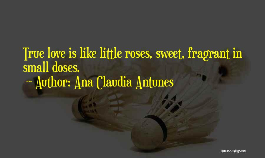 Life Love And Roses Quotes By Ana Claudia Antunes