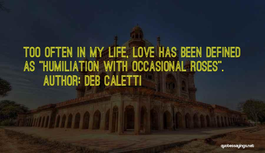 Life Love And Roses Quotes By Deb Caletti