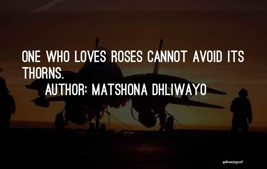 Life Love And Roses Quotes By Matshona Dhliwayo