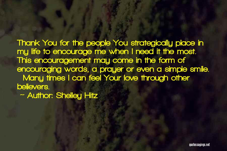 Life Love Encouragement Quotes By Shelley Hitz