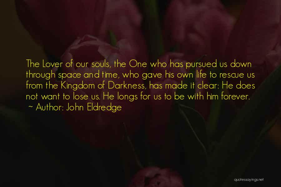 Life Lover Quotes By John Eldredge