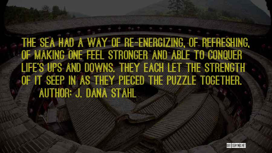 Life Making You Stronger Quotes By J. Dana Stahl