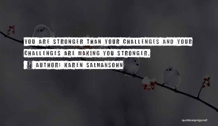 Life Making You Stronger Quotes By Karen Salmansohn