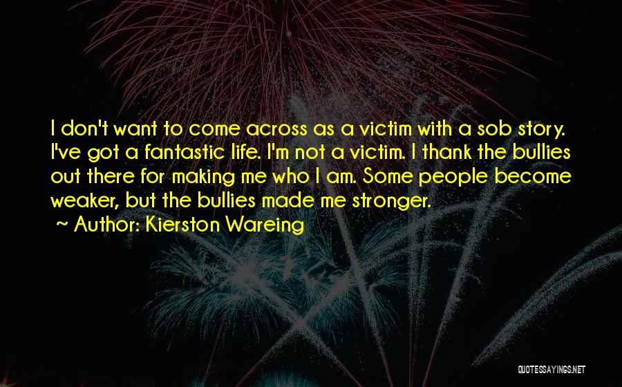 Life Making You Stronger Quotes By Kierston Wareing