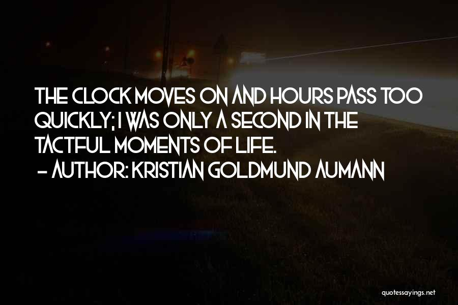 Life Moves Quickly Quotes By Kristian Goldmund Aumann