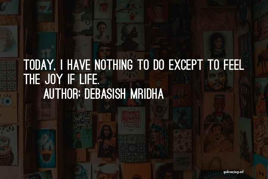 Life N Joy Quotes By Debasish Mridha
