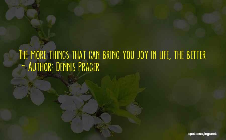 Life N Joy Quotes By Dennis Prager