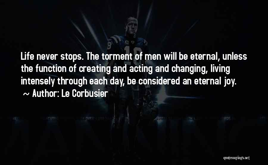 Life Never Stops For Someone Quotes By Le Corbusier