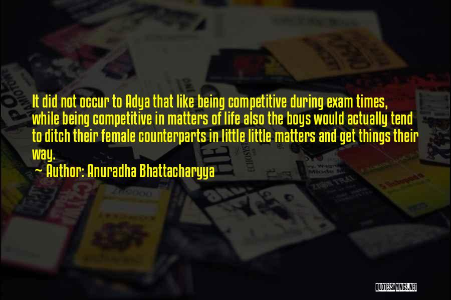 Life Not Being A Competition Quotes By Anuradha Bhattacharyya
