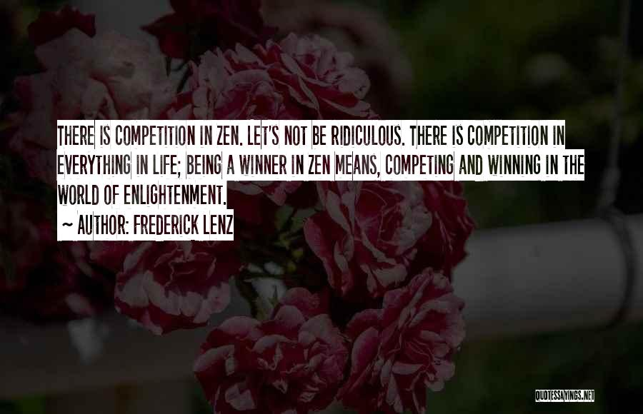 Life Not Being A Competition Quotes By Frederick Lenz