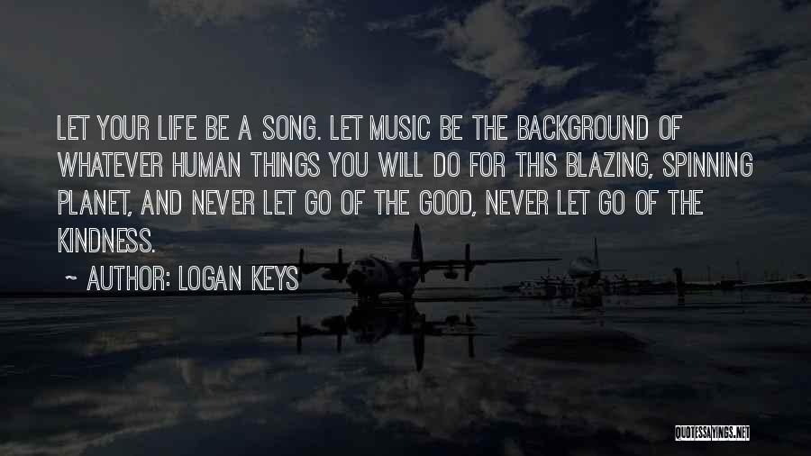 Life Of Music Quotes By Logan Keys