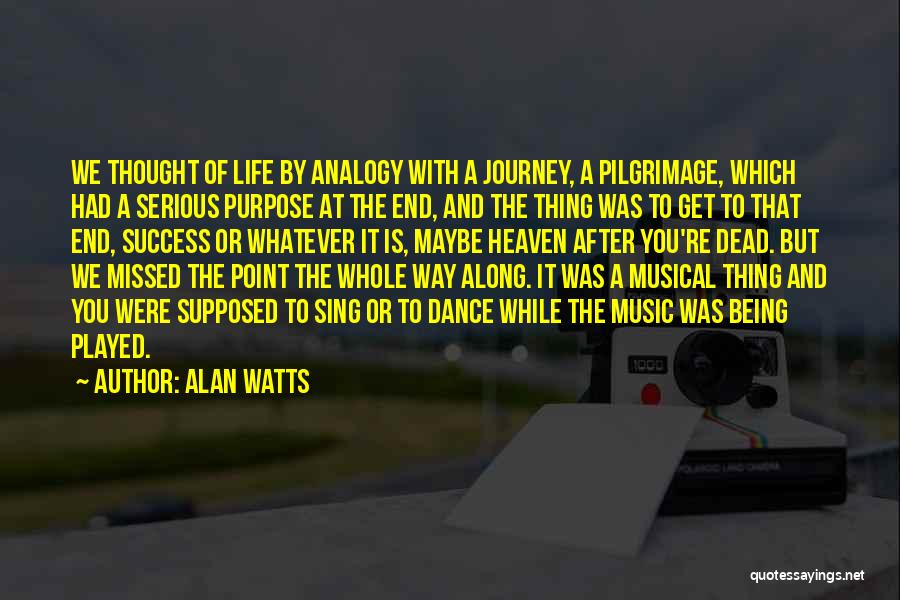 Life Of Purpose Quotes By Alan Watts