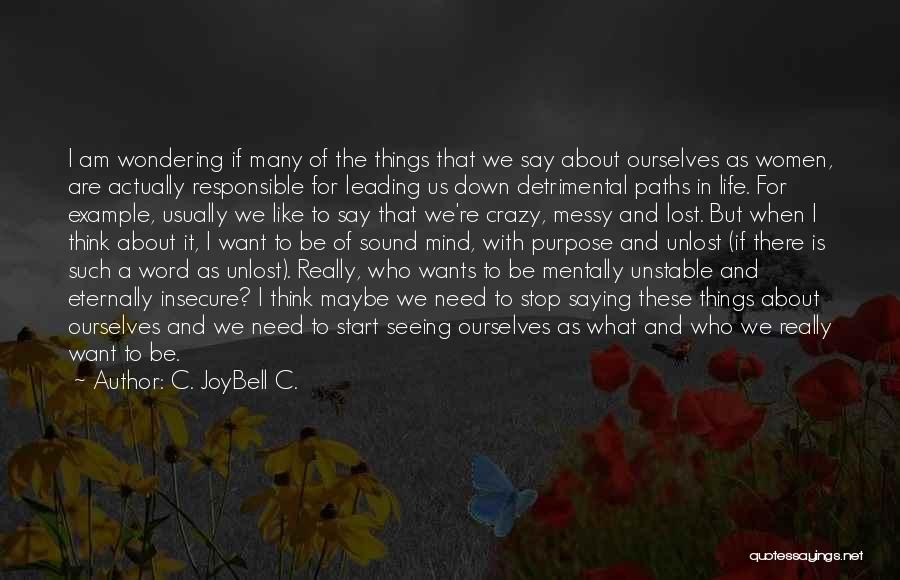 Life Of Purpose Quotes By C. JoyBell C.