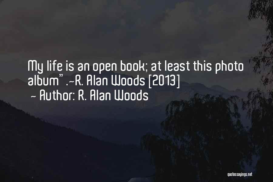 Life Open Book Quotes By R. Alan Woods