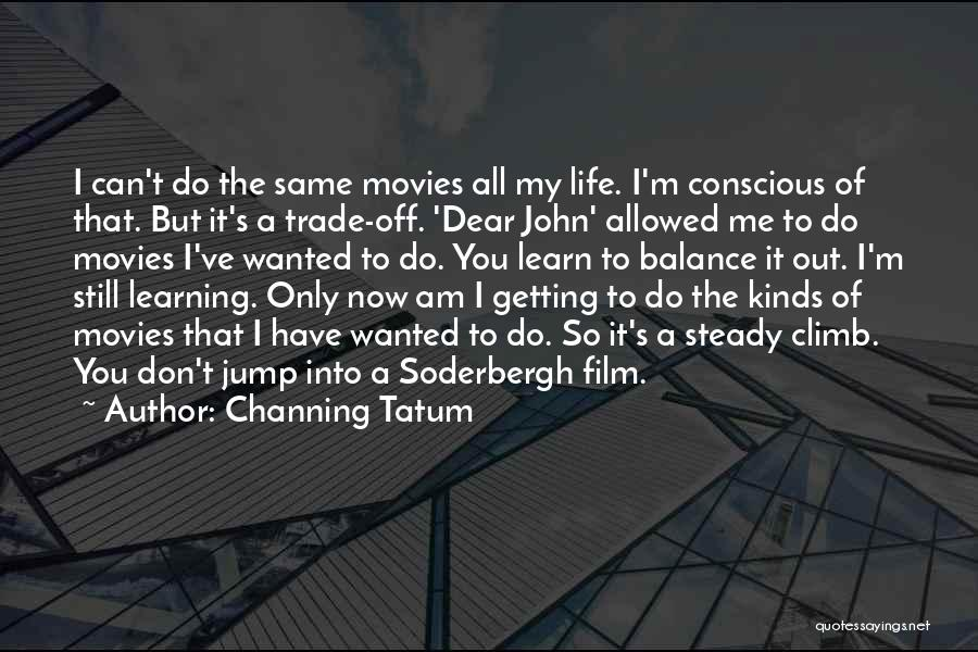 Life Out Of Balance Quotes By Channing Tatum