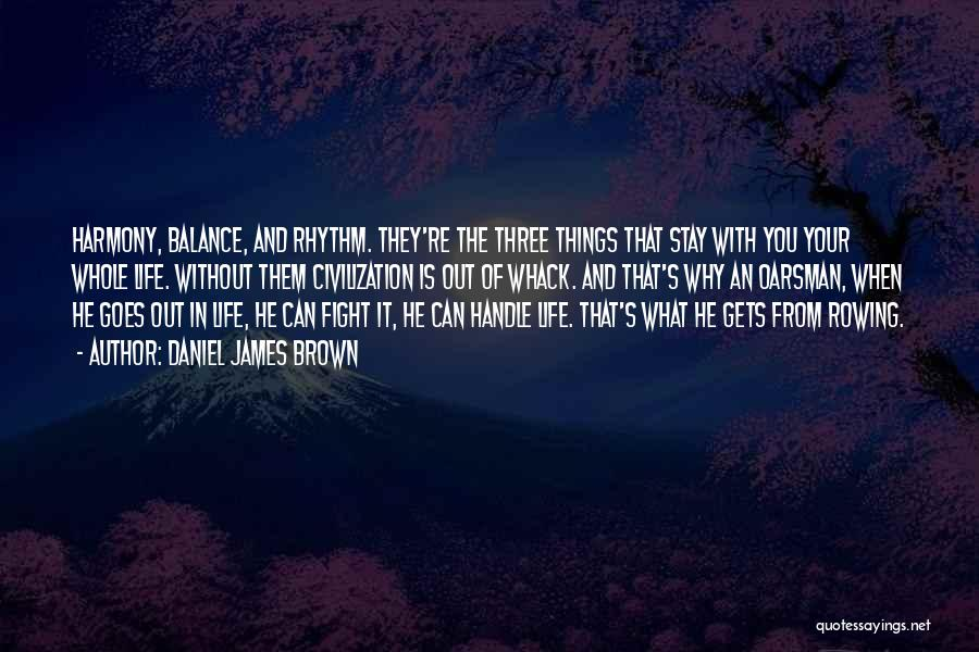 Life Out Of Balance Quotes By Daniel James Brown