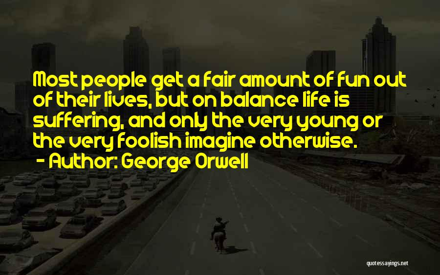 Life Out Of Balance Quotes By George Orwell