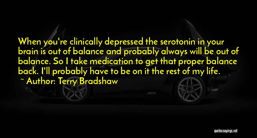 Life Out Of Balance Quotes By Terry Bradshaw