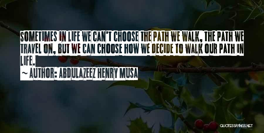 Life Path Change Quotes By Abdulazeez Henry Musa