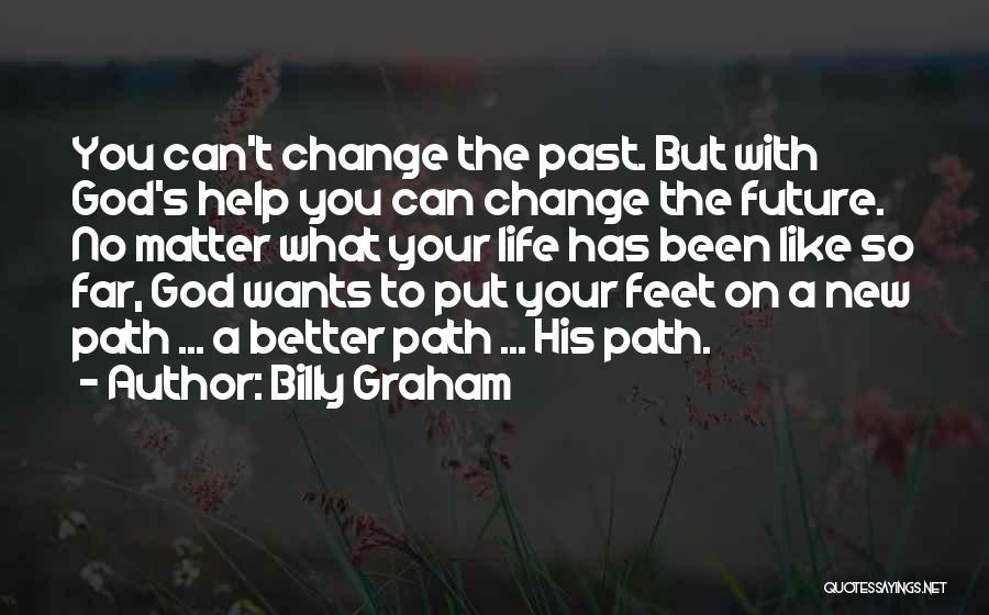 Life Path Change Quotes By Billy Graham