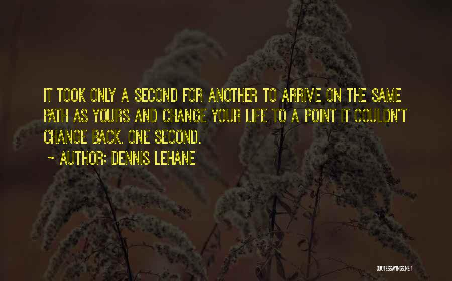 Life Path Change Quotes By Dennis Lehane