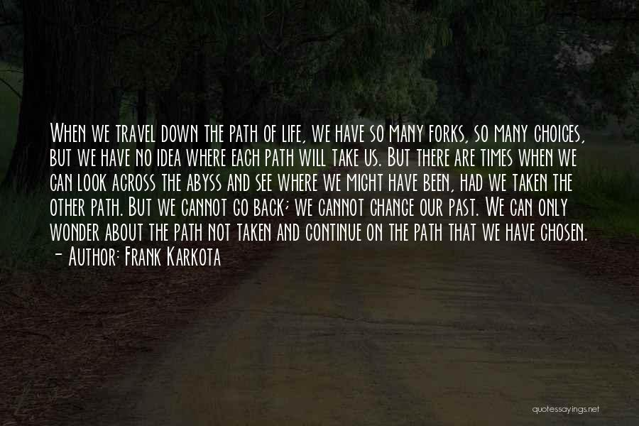 Life Path Change Quotes By Frank Karkota