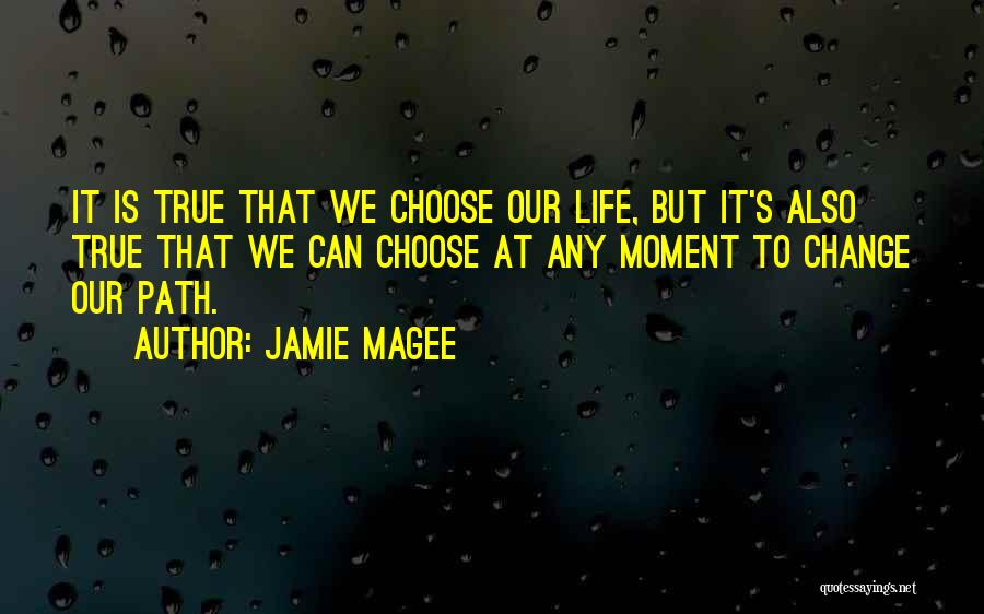 Life Path Change Quotes By Jamie Magee