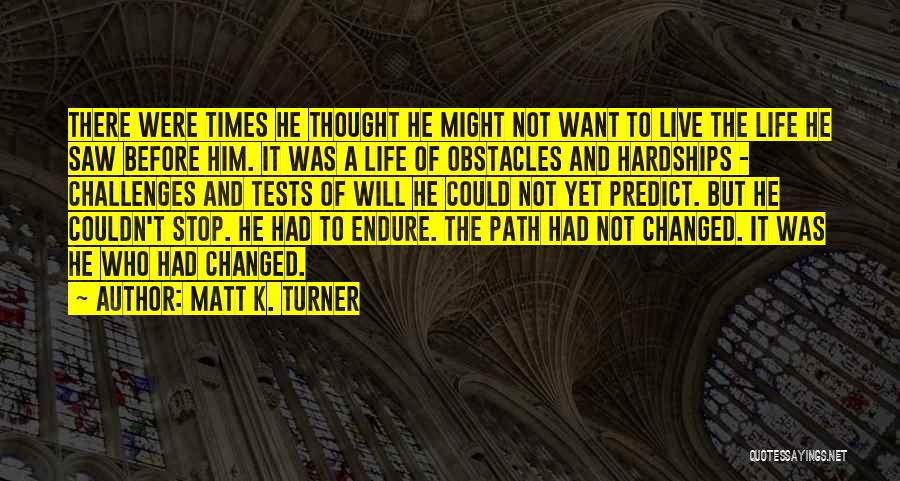 Life Path Change Quotes By Matt K. Turner