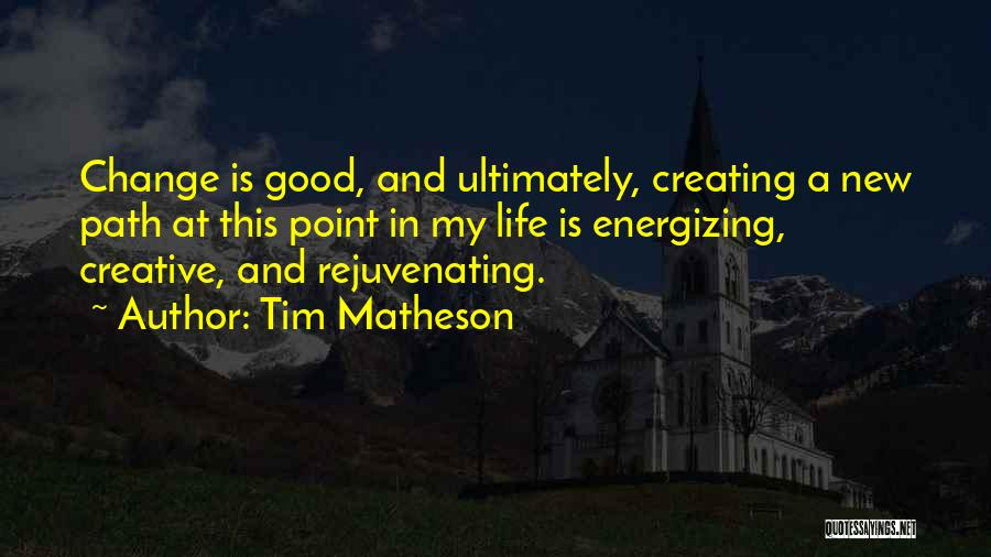 Life Path Change Quotes By Tim Matheson