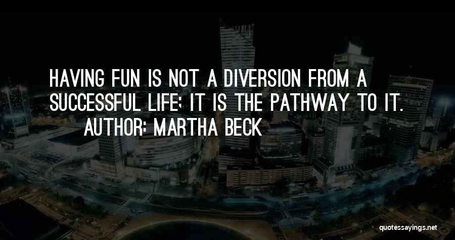 Life Pathways Quotes By Martha Beck