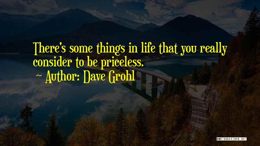 Life Priceless Quotes By Dave Grohl