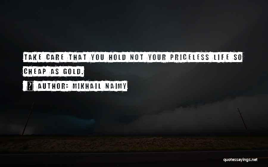 Life Priceless Quotes By Mikhail Naimy