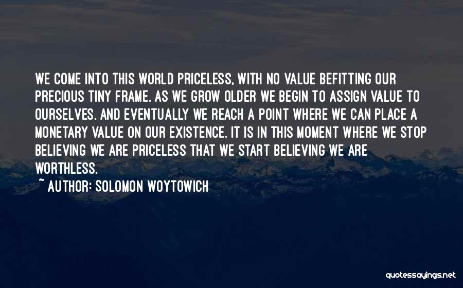 Life Priceless Quotes By Solomon Woytowich