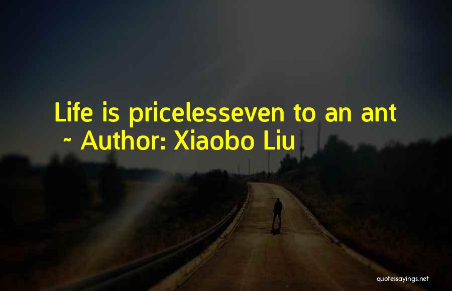Life Priceless Quotes By Xiaobo Liu