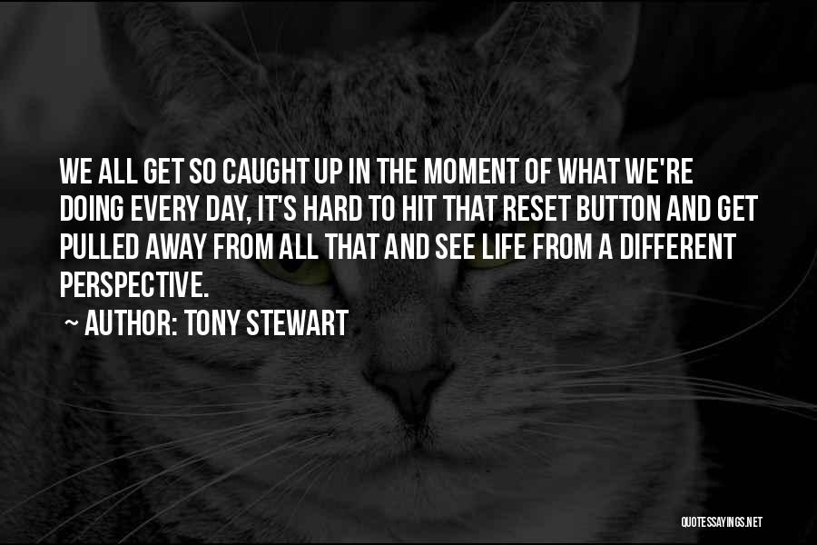 Life Reset Quotes By Tony Stewart