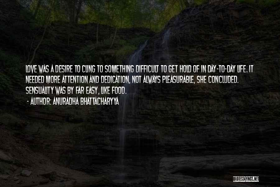 Life Sensuality Quotes By Anuradha Bhattacharyya