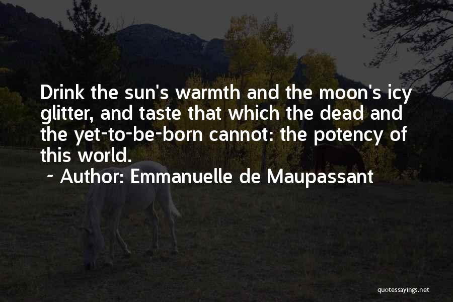 Life Sensuality Quotes By Emmanuelle De Maupassant