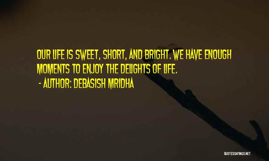 Life Short And Sweet Quotes By Debasish Mridha