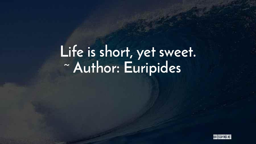 Life Short And Sweet Quotes By Euripides
